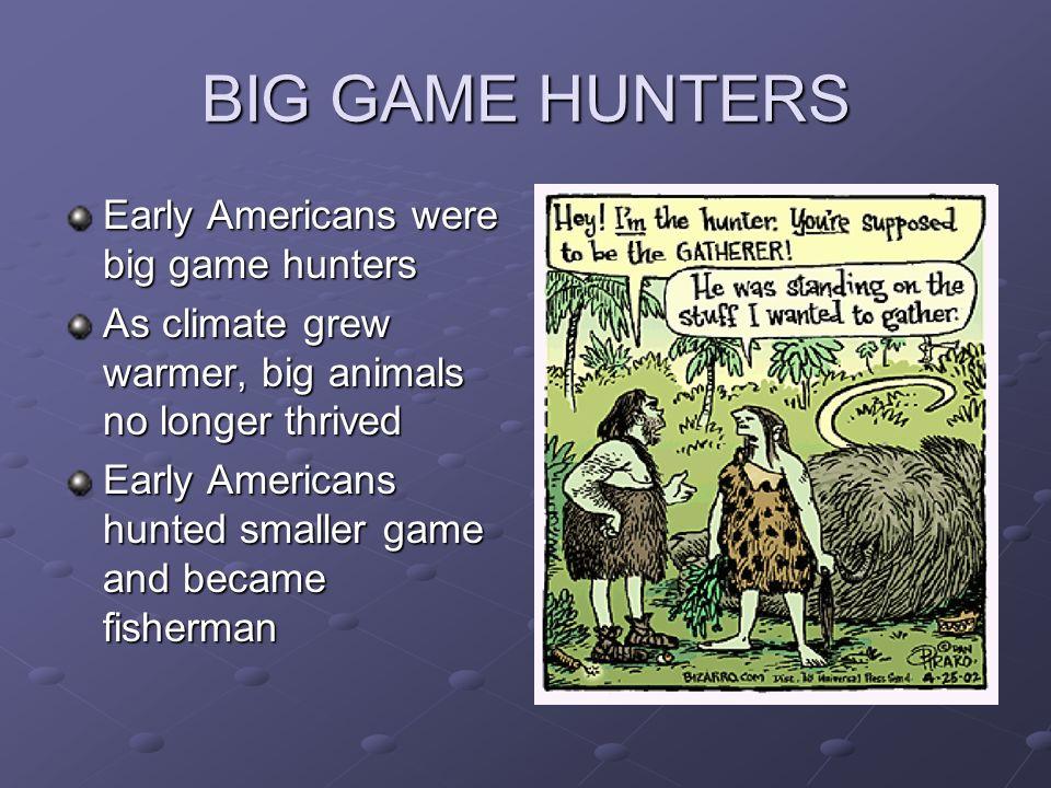 BIG GAME HUNTERS Early Americans were big game hunters