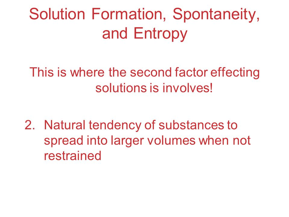 Solution Formation, Spontaneity, and Entropy