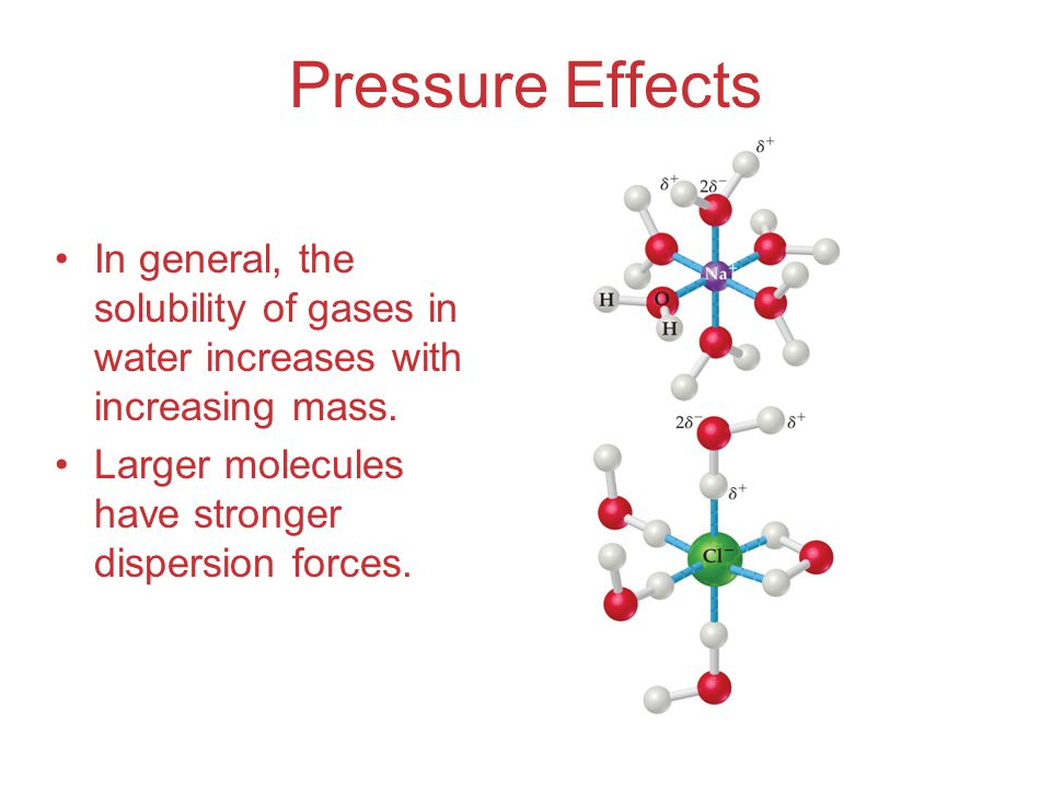 Pressure Effects In general, the solubility of gases in water increases with increasing mass.