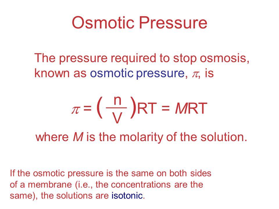 Osmotic Pressure n  = ( )RT = MRT V