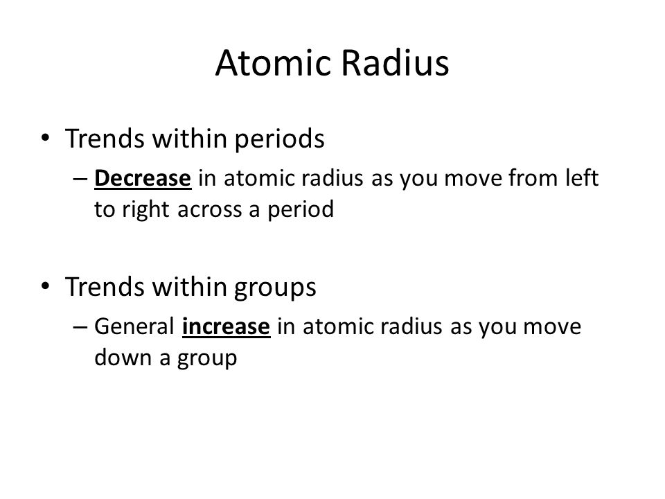 Atomic Radius Trends within periods Trends within groups