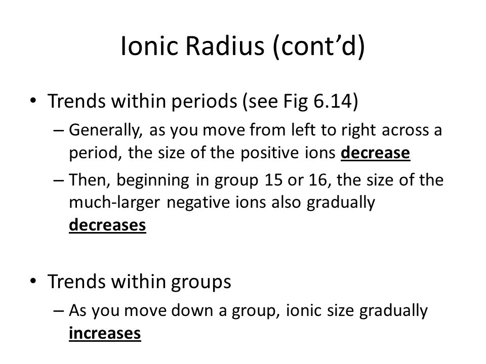 Ionic Radius (cont'd) Trends within periods (see Fig 6.14)