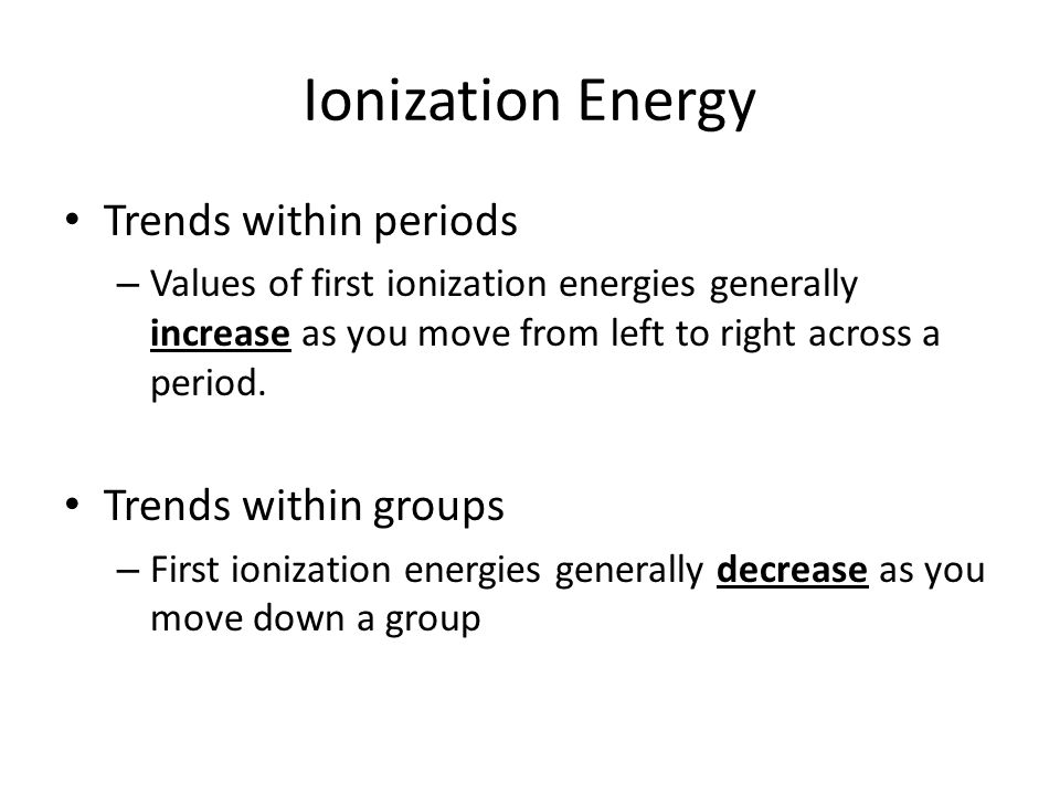 Ionization Energy Trends within periods Trends within groups