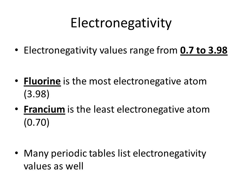 Electronegativity Electronegativity values range from 0.7 to 3.98