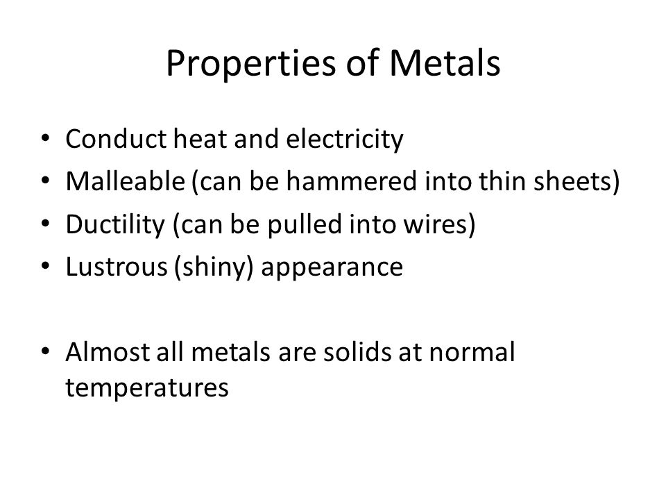 Properties of Metals Conduct heat and electricity