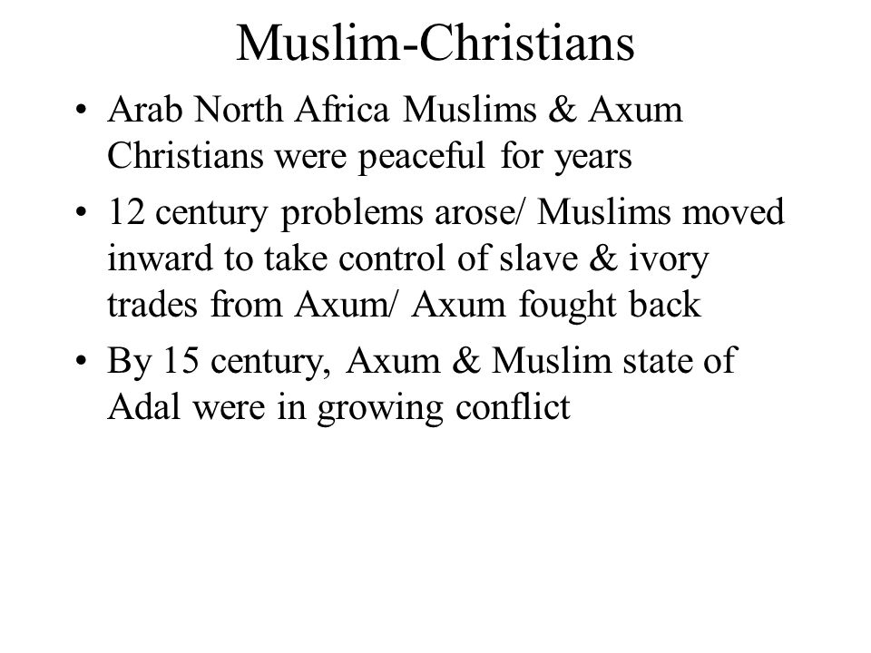 Muslim-Christians Arab North Africa Muslims & Axum Christians were peaceful for years.