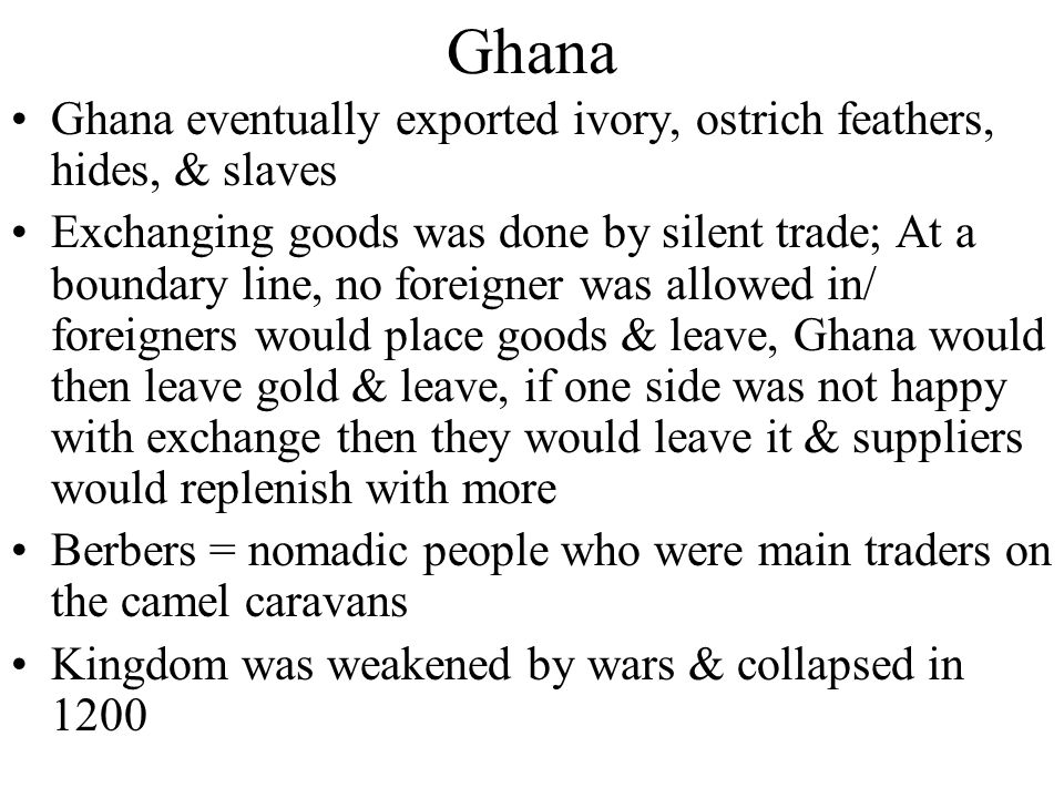 Ghana Ghana eventually exported ivory, ostrich feathers, hides, & slaves.