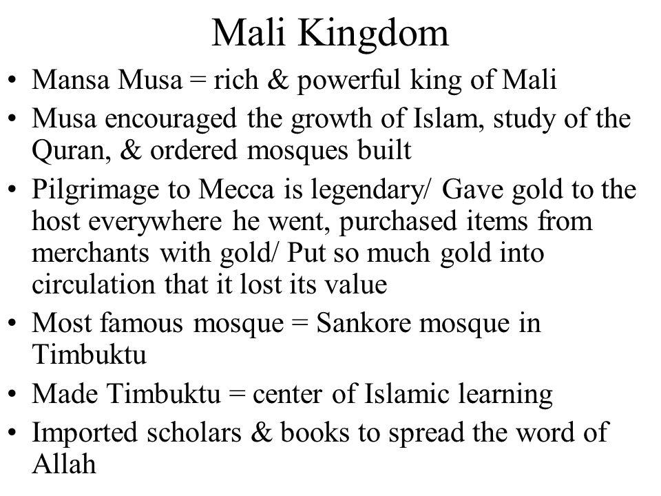 Mali Kingdom Mansa Musa = rich & powerful king of Mali