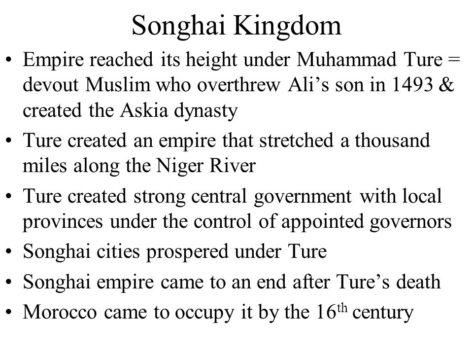 Songhai Kingdom Empire reached its height under Muhammad Ture = devout Muslim who overthrew Ali's son in 1493 & created the Askia dynasty.