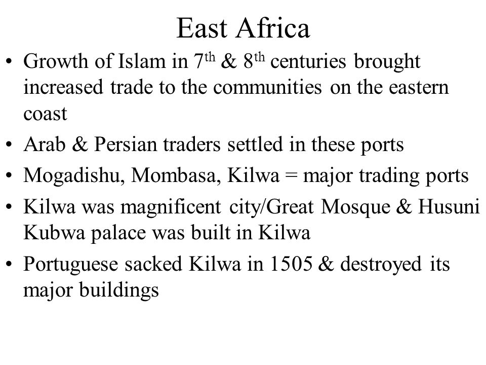 East Africa Growth of Islam in 7th & 8th centuries brought increased trade to the communities on the eastern coast.
