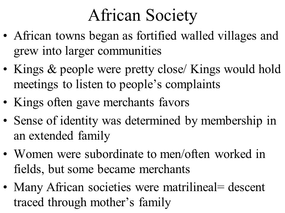 African Society African towns began as fortified walled villages and grew into larger communities.