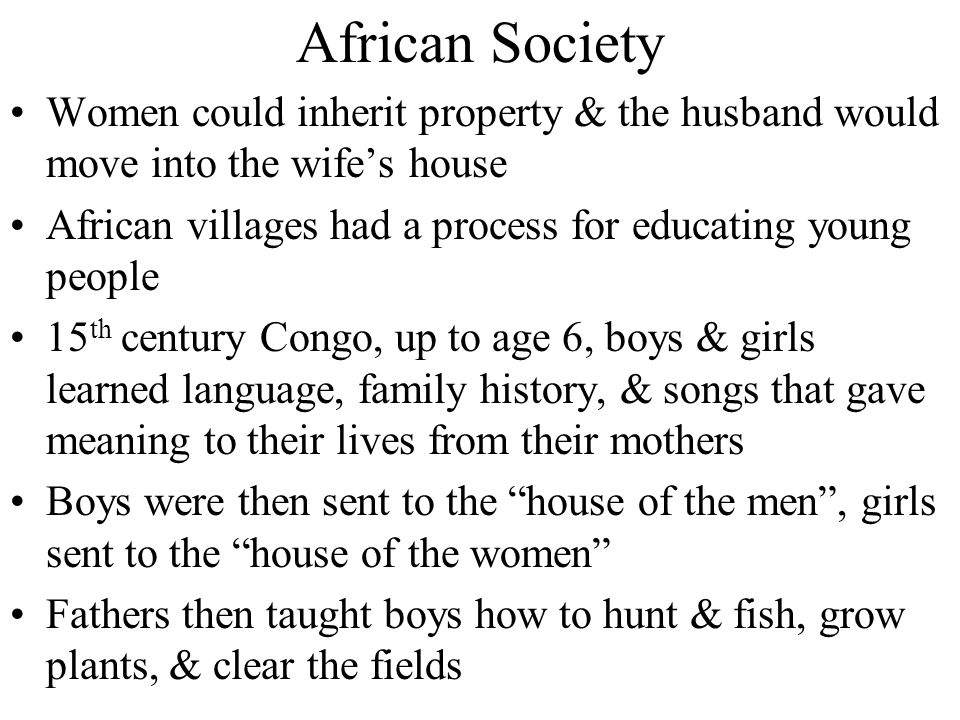 African Society Women could inherit property & the husband would move into the wife's house.
