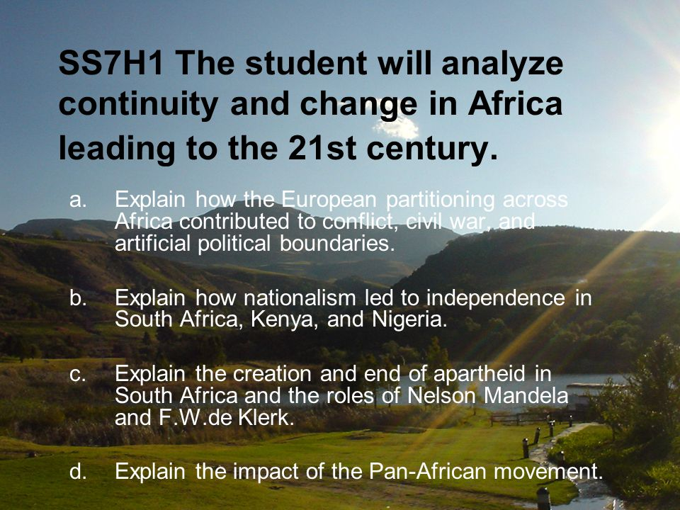 SS7H1 The student will analyze continuity and change in Africa leading to the 21st century.