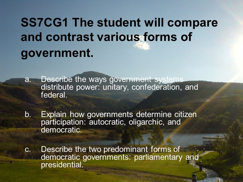 SS7CG1 The student will compare and contrast various forms of government.