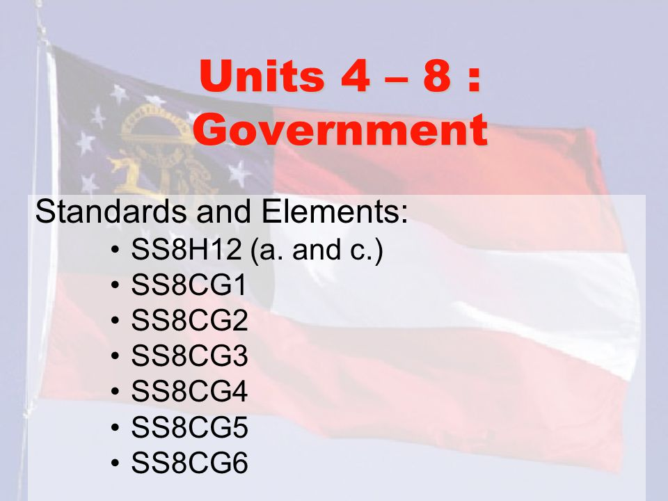 Units 4 – 8 : Government Standards and Elements: SS8H12 (a. and c.)