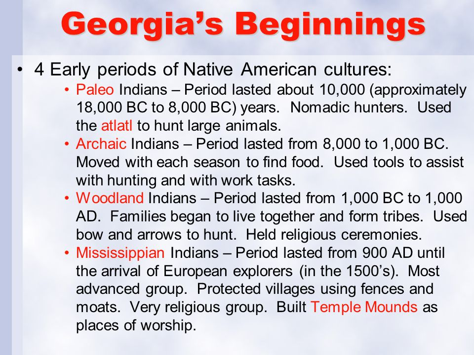 Georgia's Beginnings 4 Early periods of Native American cultures: