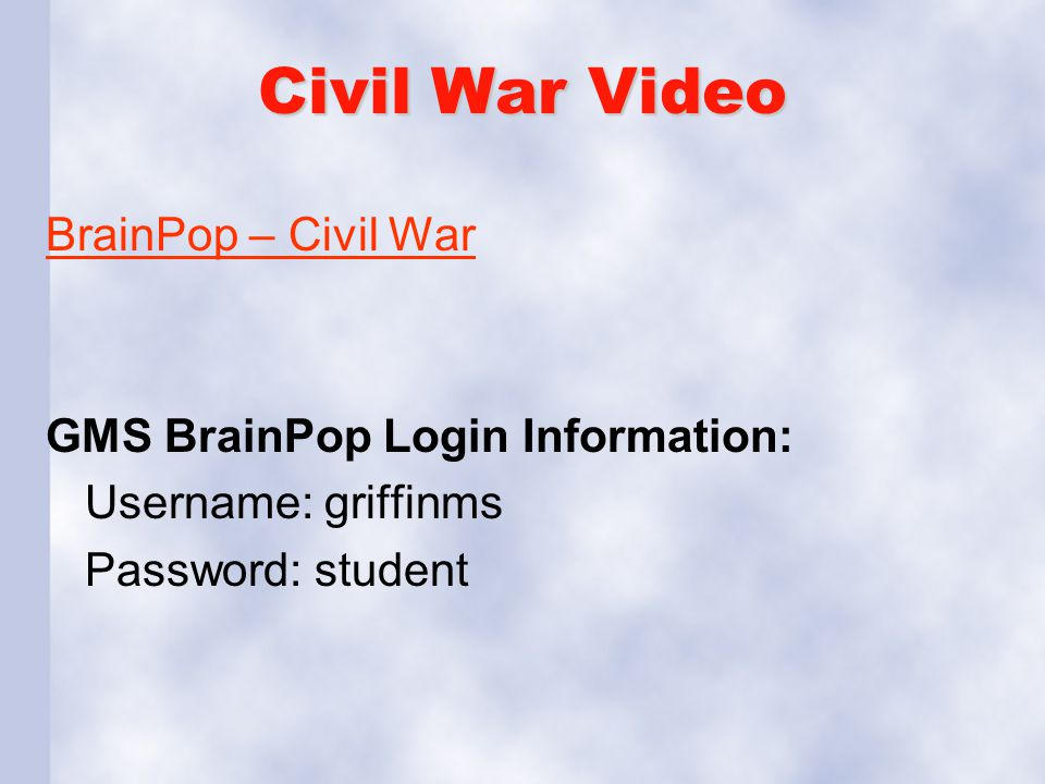 Civil War Video BrainPop – Civil War GMS BrainPop Login Information: