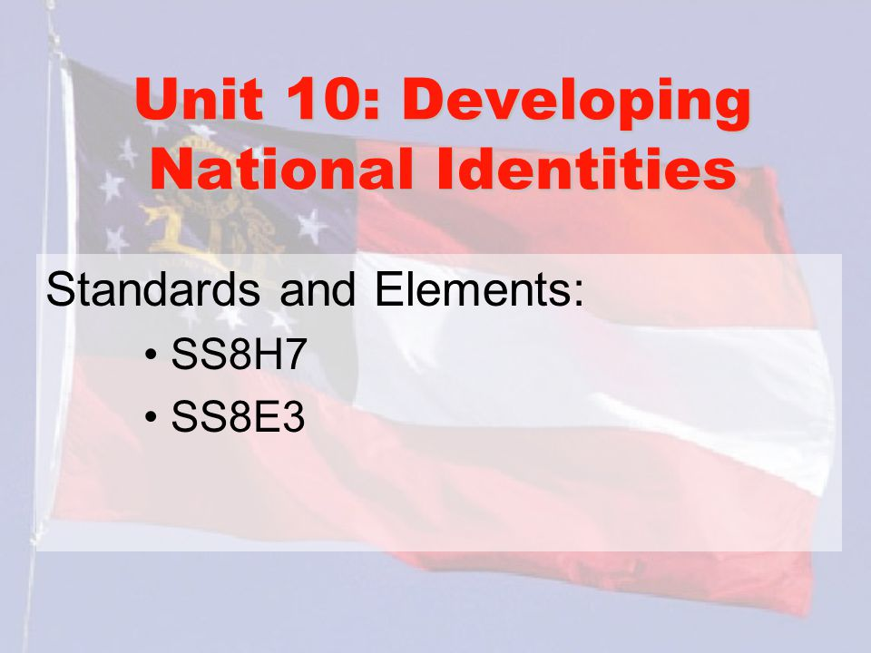 Unit 10: Developing National Identities