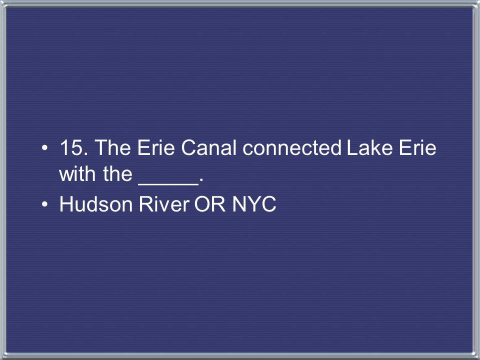 15. The Erie Canal connected Lake Erie with the _____.
