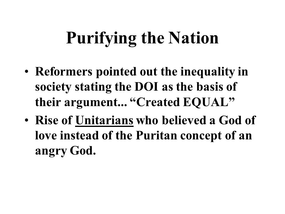 Purifying the Nation Reformers pointed out the inequality in society stating the DOI as the basis of their argument... Created EQUAL