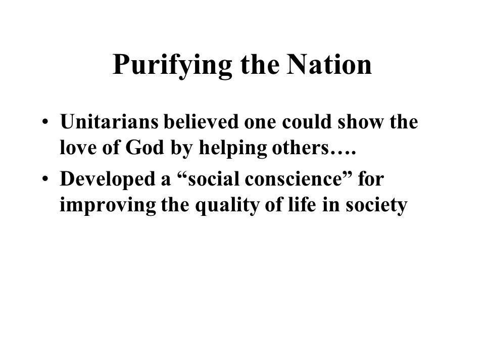 Purifying the Nation Unitarians believed one could show the love of God by helping others….