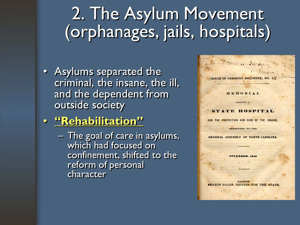 2. The Asylum Movement (orphanages, jails, hospitals)