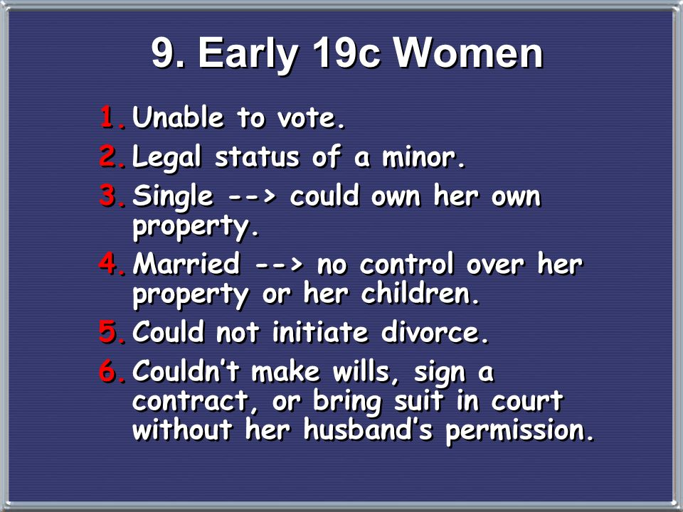 9. Early 19c Women Unable to vote. Legal status of a minor.