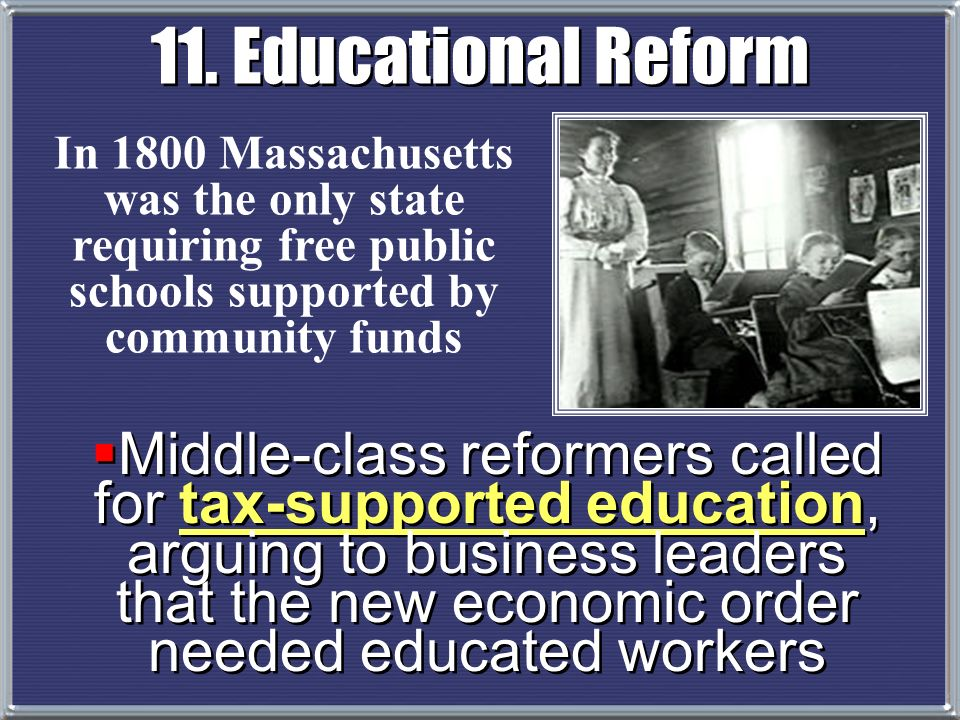 11. Educational Reform In 1800 Massachusetts was the only state requiring free public schools supported by community funds.