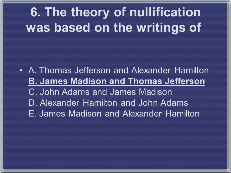 6. The theory of nullification was based on the writings of