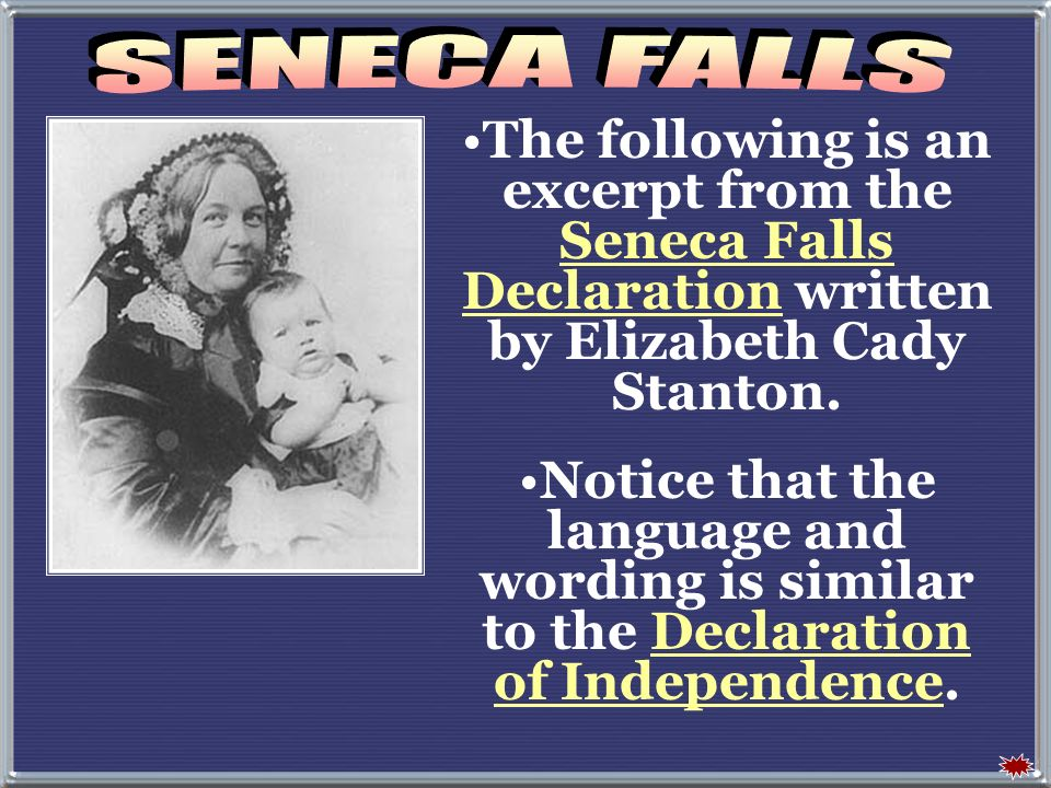 SENECA FALLS The following is an excerpt from the Seneca Falls Declaration written by Elizabeth Cady Stanton.