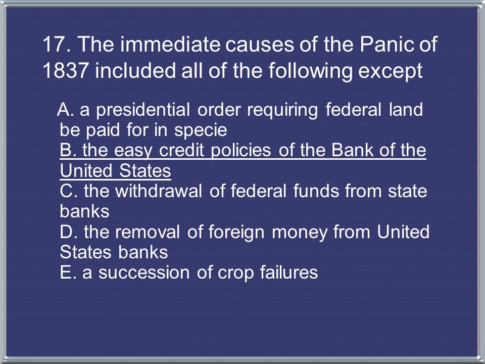 17. The immediate causes of the Panic of 1837 included all of the following except
