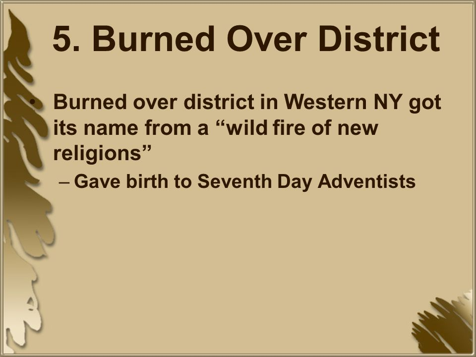 5. Burned Over District Burned over district in Western NY got its name from a wild fire of new religions