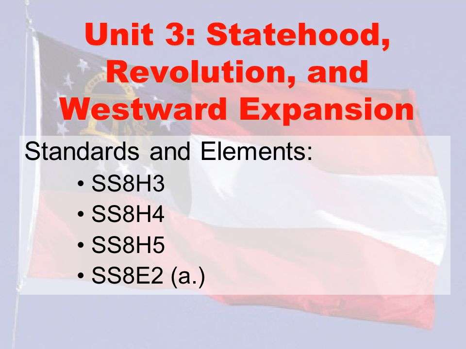 Unit 3: Statehood, Revolution, and Westward Expansion