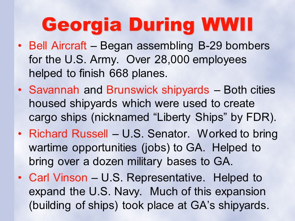 Georgia During WWII Bell Aircraft – Began assembling B-29 bombers for the U.S. Army. Over 28,000 employees helped to finish 668 planes.