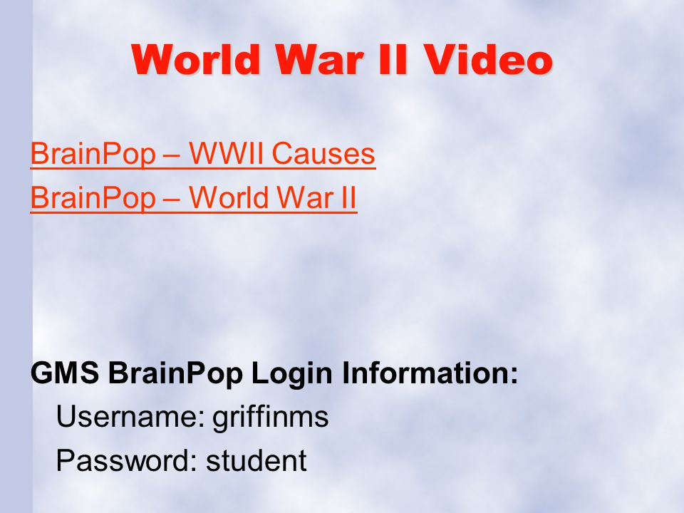 World War II Video BrainPop – WWII Causes BrainPop – World War II