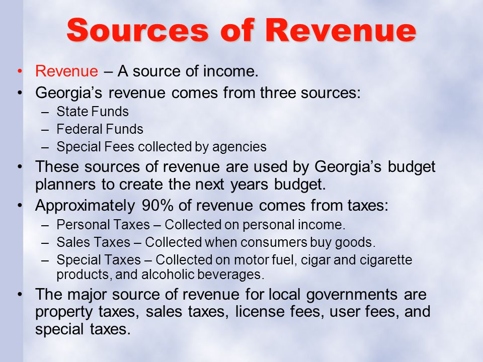Sources of Revenue Revenue – A source of income.