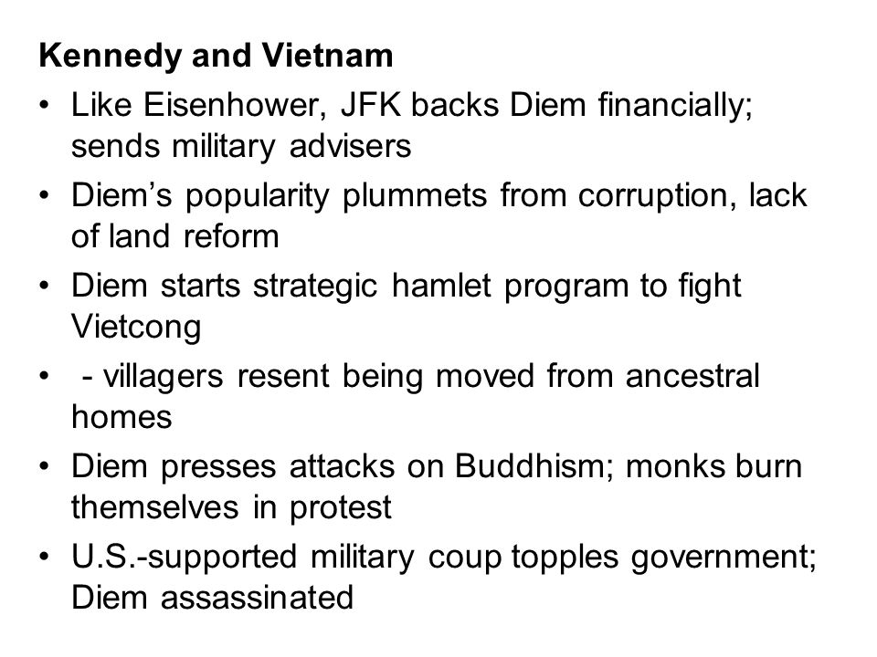 Kennedy and VietnamLike Eisenhower, JFK backs Diem financially; sends military advisers.