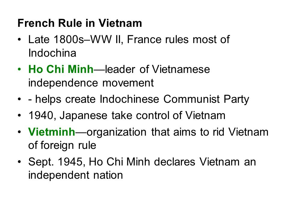 French Rule in VietnamLate 1800s–WW II, France rules most of Indochina. Ho Chi Minh—leader of Vietnamese independence movement.