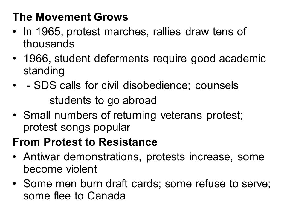 The Movement GrowsIn 1965, protest marches, rallies draw tens of thousands. 1966, student deferments require good academic standing.
