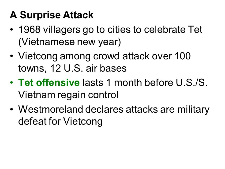 A Surprise Attack 1968 villagers go to cities to celebrate Tet (Vietnamese new year) Vietcong among crowd attack over 100 towns, 12 U.S. air bases.