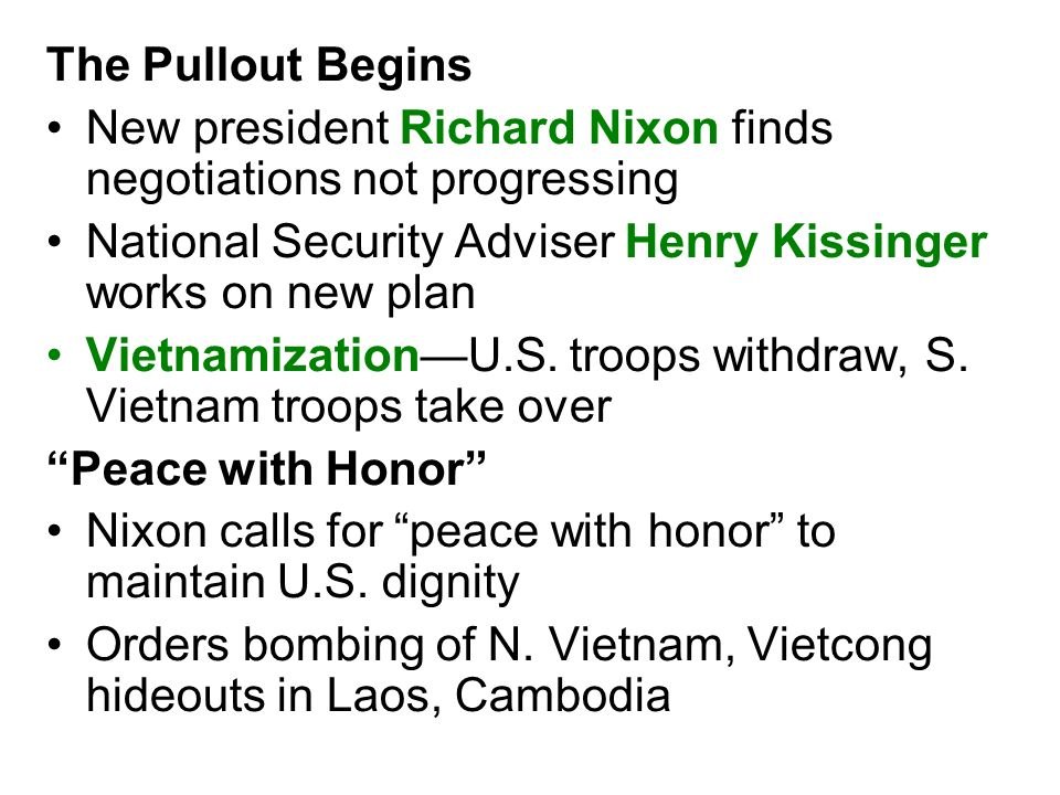 The Pullout Begins New president Richard Nixon finds negotiations not progressing. National Security Adviser Henry Kissinger works on new plan.