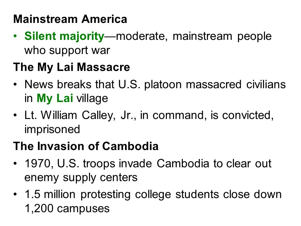 Mainstream America Silent majority—moderate, mainstream people who support war. The My Lai Massacre.