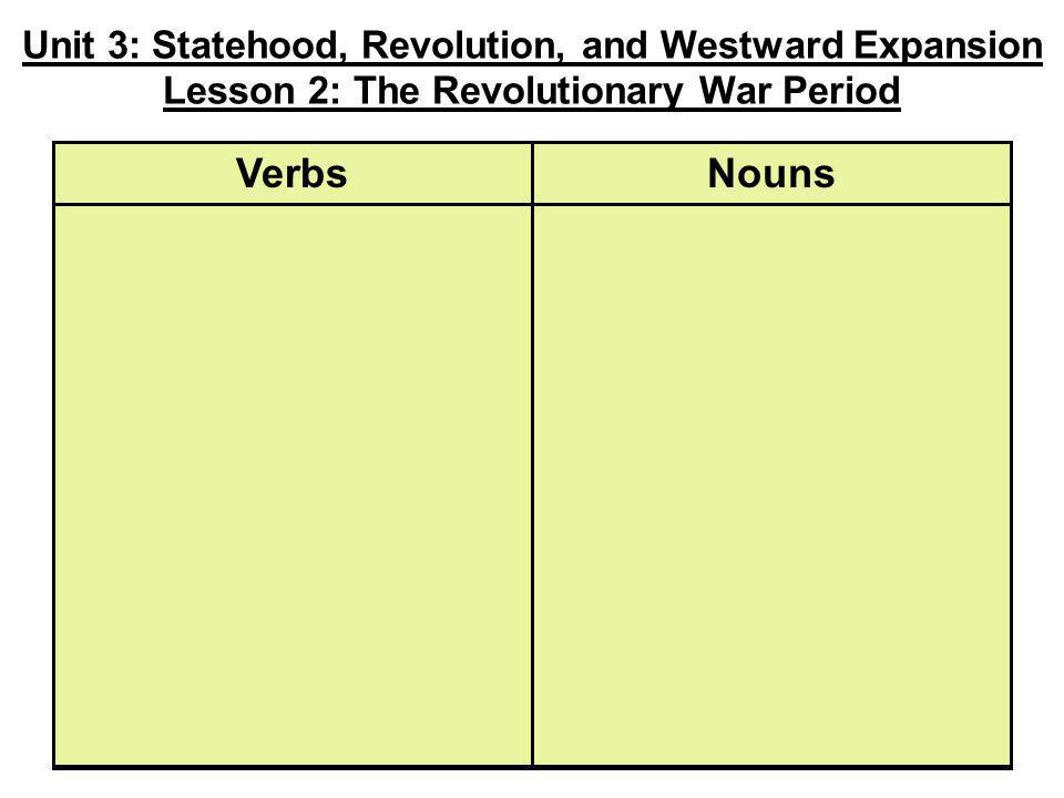 Unit 3: Statehood, Revolution, and Westward Expansion Lesson 2: The Revolutionary War Period