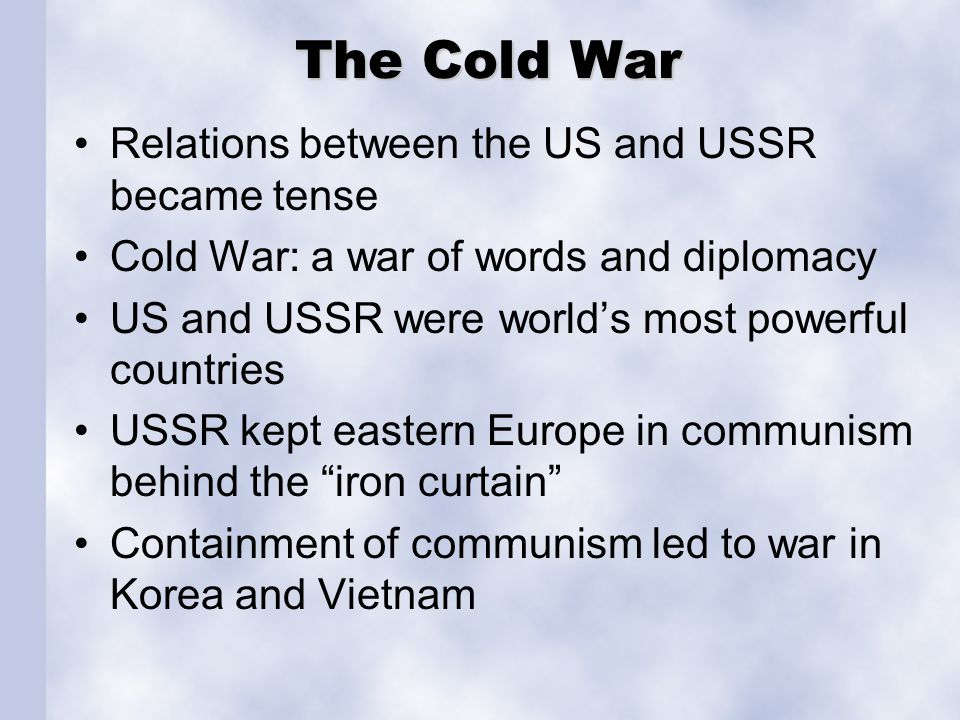 The Cold War Relations between the US and USSR became tense
