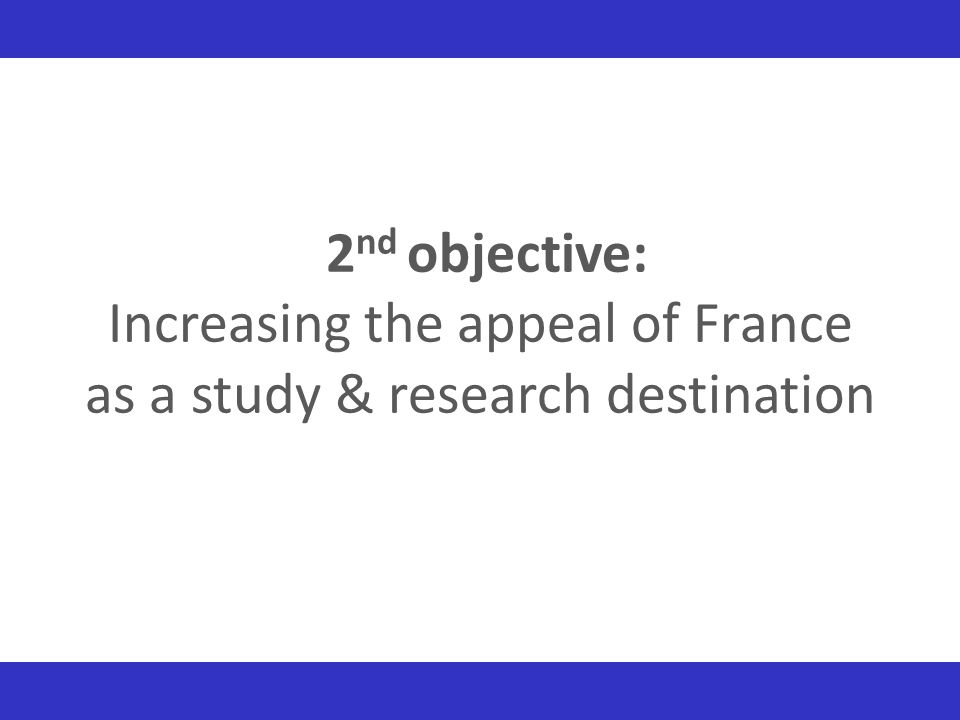 2nd objective: Increasing the appeal of France as a study & research destination