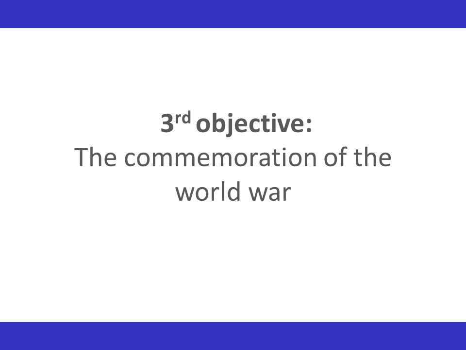 3rd objective: The commemoration of the world war