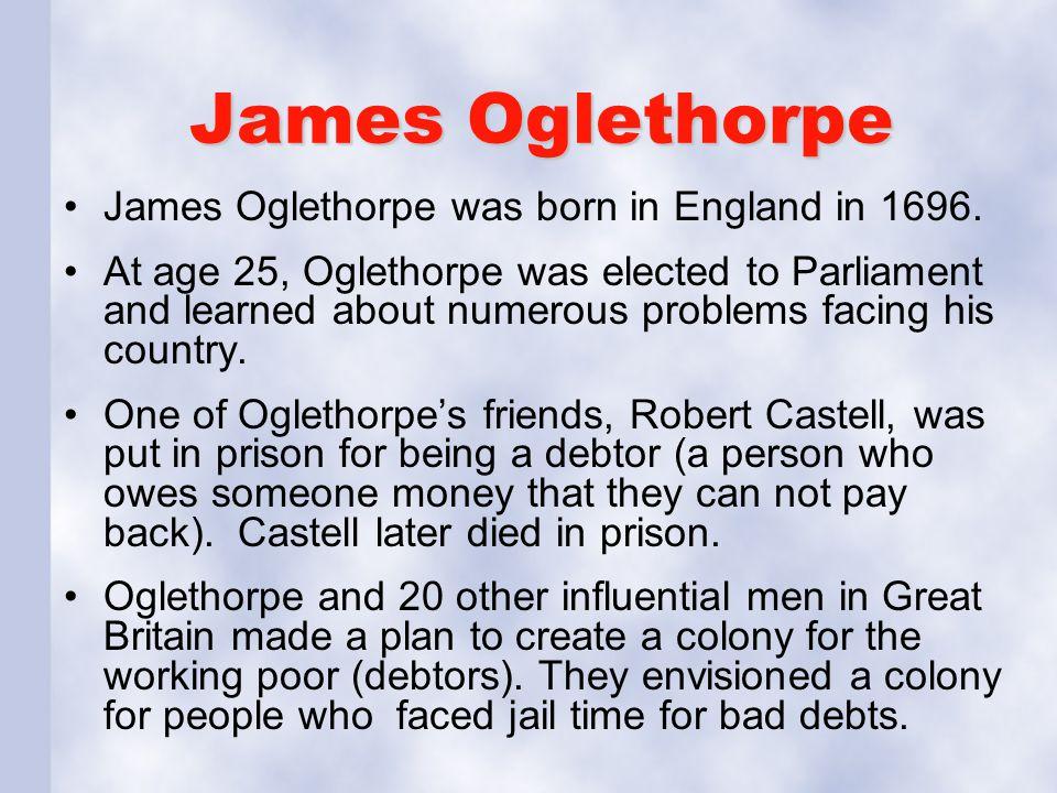 James Oglethorpe James Oglethorpe was born in England in 1696.