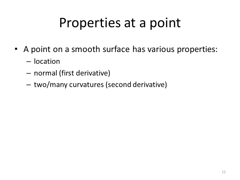 Properties at a point A point on a smooth surface has various properties: location. normal (first derivative)