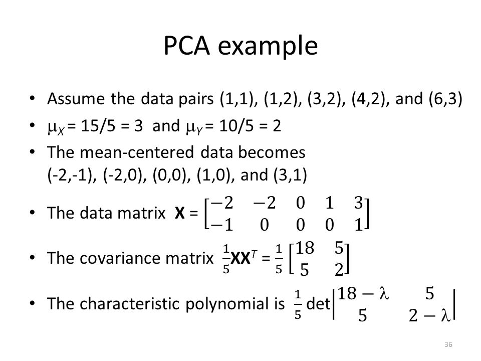PCA example Assume the data pairs (1,1), (1,2), (3,2), (4,2), and (6,3) X = 15/5 = 3 and Y = 10/5 = 2.