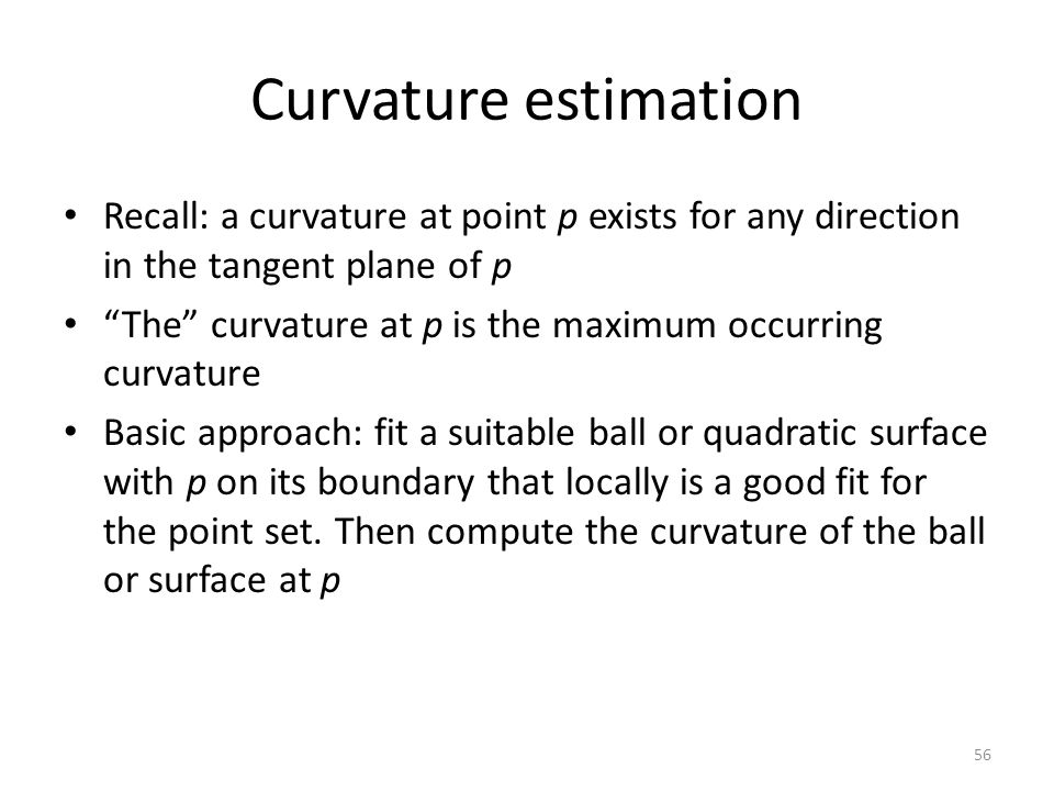 Curvature estimation Recall: a curvature at point p exists for any direction in the tangent plane of p.
